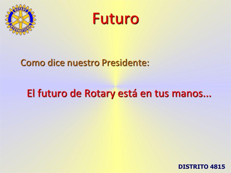 Como dice nuestro Presidente: El futuro de Rotary está en tus manos...