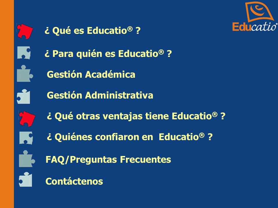 ¿ Qué es Educatio® ¿ Para quién es Educatio® Gestión Académica. Gestión Administrativa. ¿ Qué otras ventajas tiene Educatio®