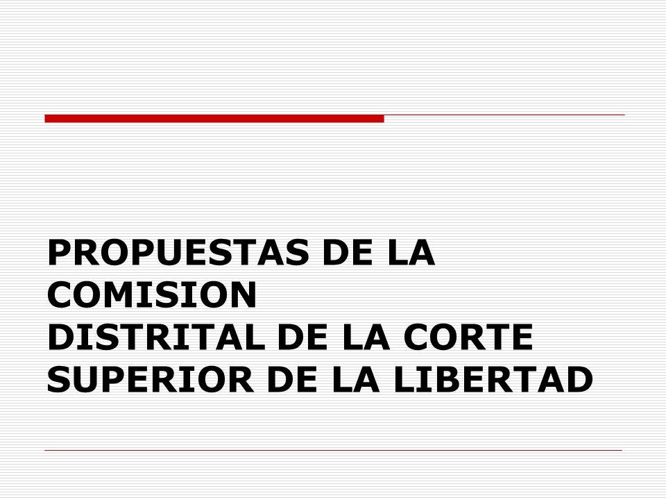 PROPUESTAS DE LA COMISION DISTRITAL DE LA CORTE SUPERIOR DE LA LIBERTAD