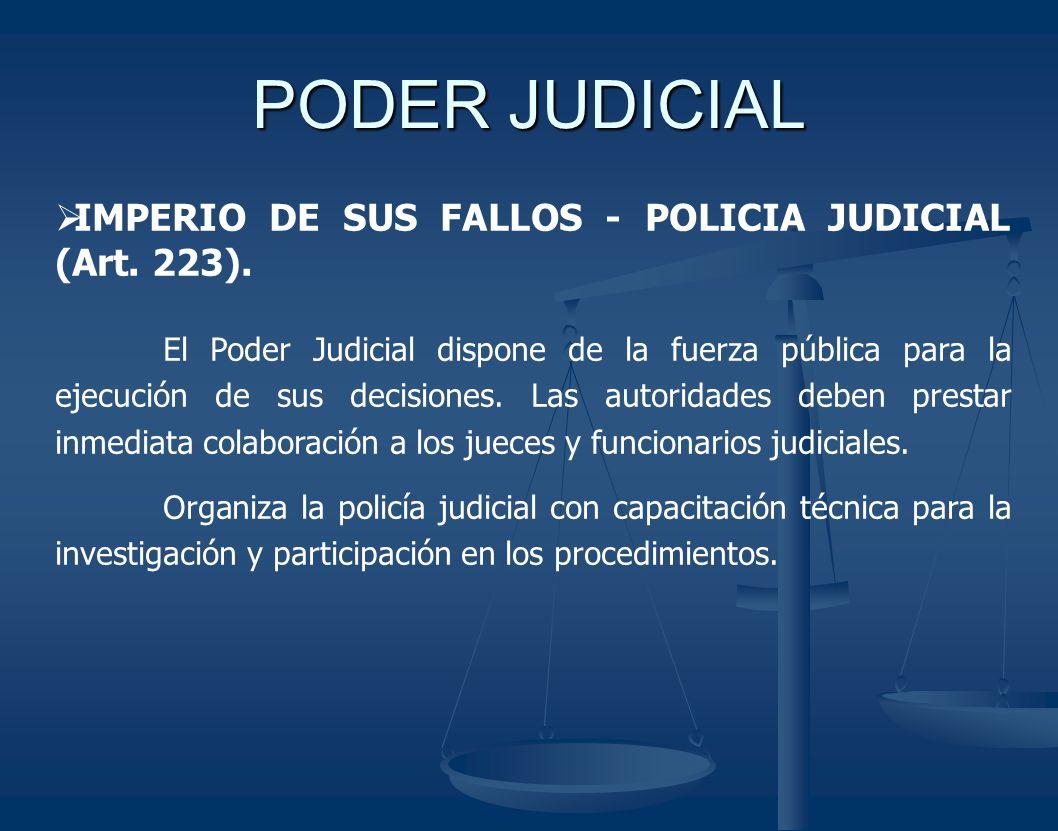 PODER JUDICIAL IMPERIO DE SUS FALLOS - POLICIA JUDICIAL (Art. 223).