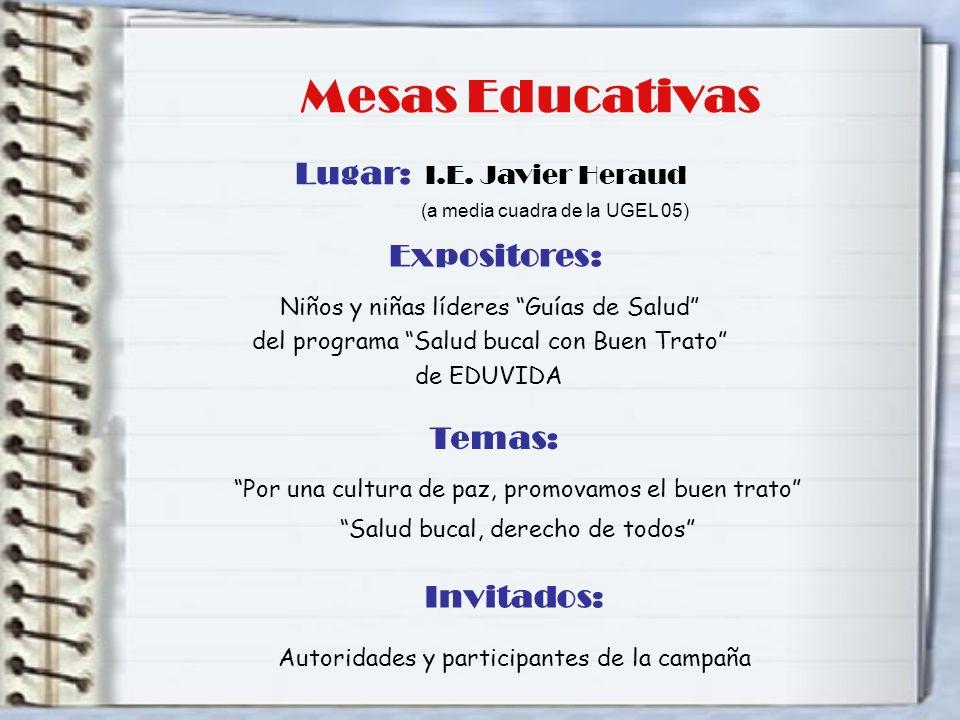 Mesas Educativas Lugar: I.E. Javier Heraud Expositores: Temas: