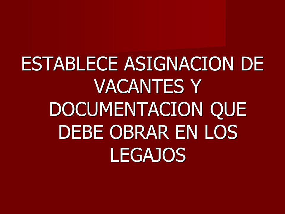 ESTABLECE ASIGNACION DE VACANTES Y DOCUMENTACION QUE DEBE OBRAR EN LOS LEGAJOS