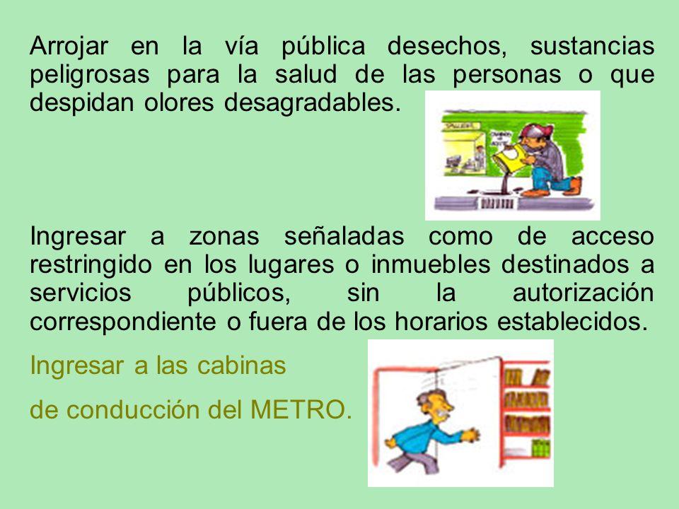 Arrojar en la vía pública desechos, sustancias peligrosas para la salud de las personas o que despidan olores desagradables.