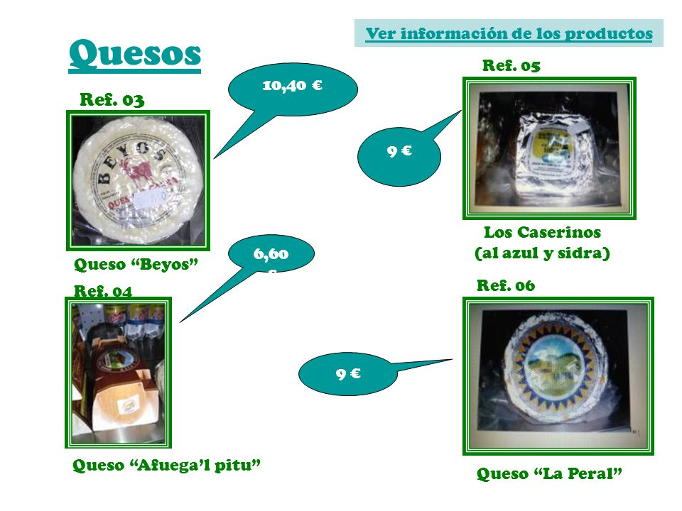 Quesos Ref. 03 Ver información de los productos Ref. 05 10,40 € 9 €