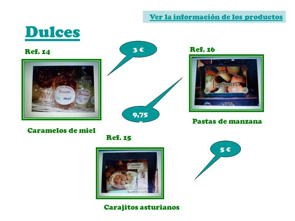 Dulces Ver la información de los productos 3 € Ref. 16 Ref. 14 9,75 €