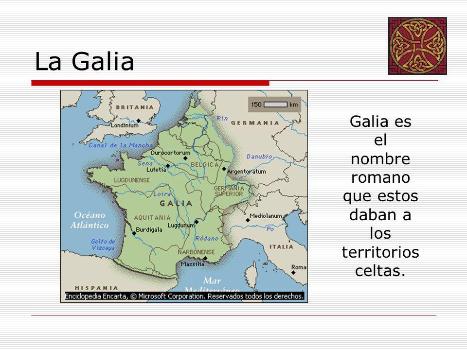 Galia es el nombre romano que estos daban a los territorios celtas.