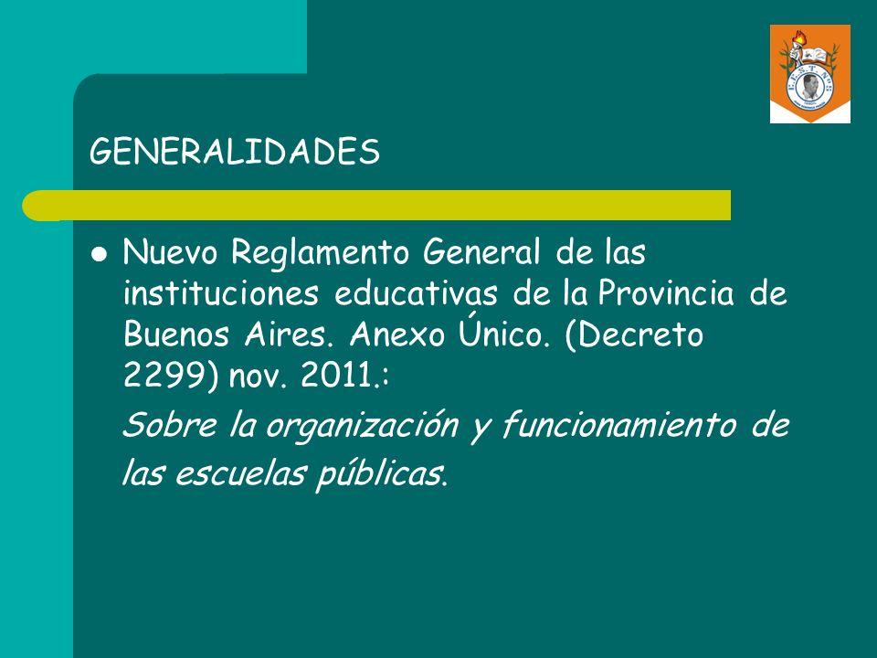 GENERALIDADES Nuevo Reglamento General de las instituciones educativas de la Provincia de Buenos Aires. Anexo Único. (Decreto 2299) nov. 2011.: