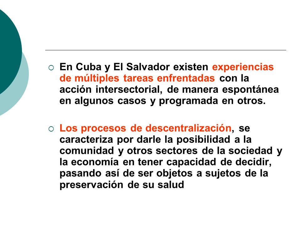 En Cuba y El Salvador existen experiencias de múltiples tareas enfrentadas con la acción intersectorial, de manera espontánea en algunos casos y programada en otros.