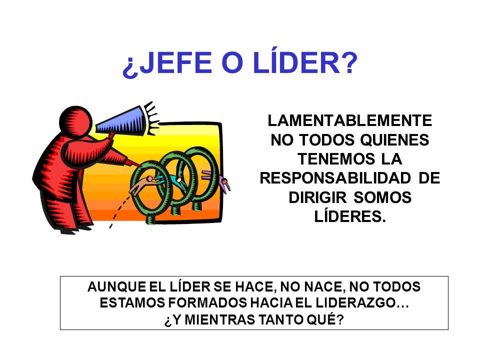 ¿JEFE O LÍDER LAMENTABLEMENTE NO TODOS QUIENES TENEMOS LA RESPONSABILIDAD DE DIRIGIR SOMOS LÍDERES.