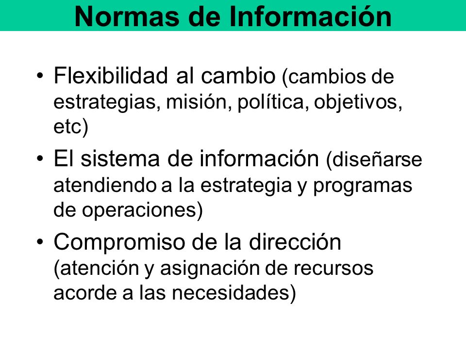 Normas de Información Flexibilidad al cambio (cambios de estrategias, misión, política, objetivos, etc)
