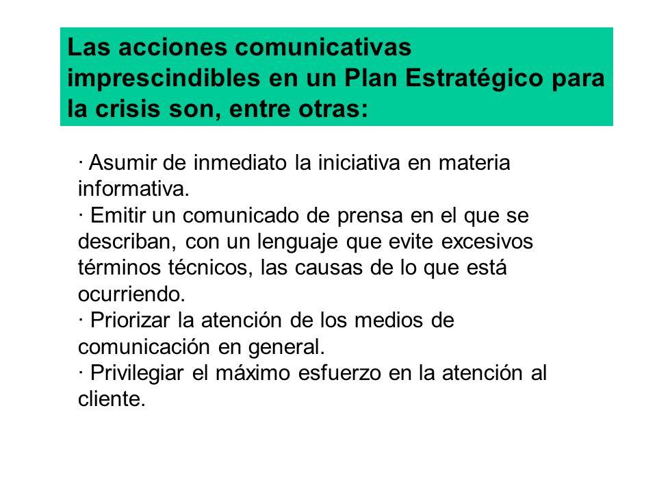 Las acciones comunicativas imprescindibles en un Plan Estratégico para la crisis son, entre otras: