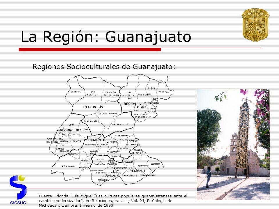 La Región: Guanajuato Regiones Socioculturales de Guanajuato: