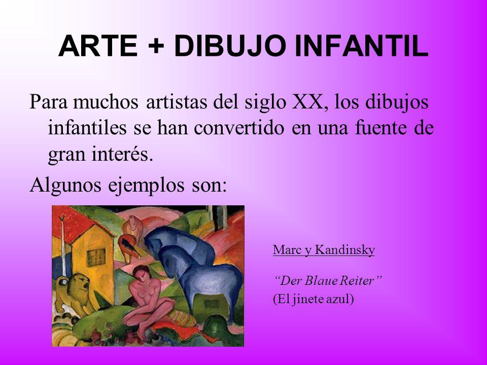 ARTE + DIBUJO INFANTIL Para muchos artistas del siglo XX, los dibujos infantiles se han convertido en una fuente de gran interés.