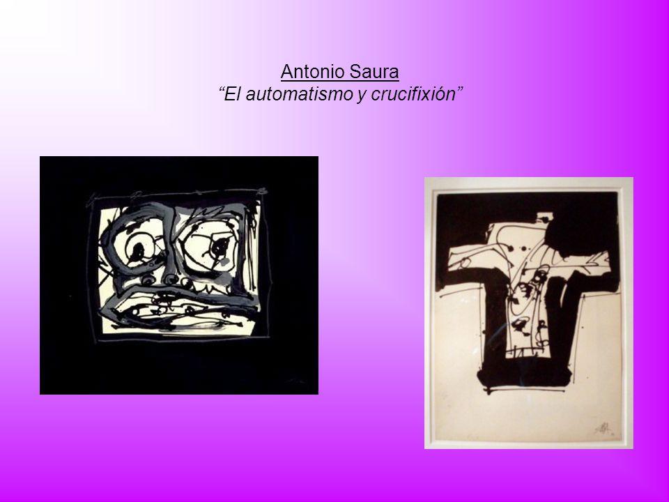 Antonio Saura El automatismo y crucifixión