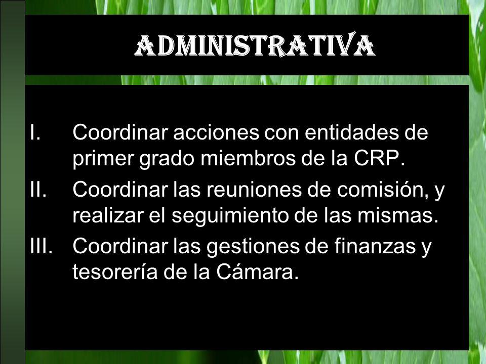 ADMINISTRATIVA Coordinar acciones con entidades de primer grado miembros de la CRP.