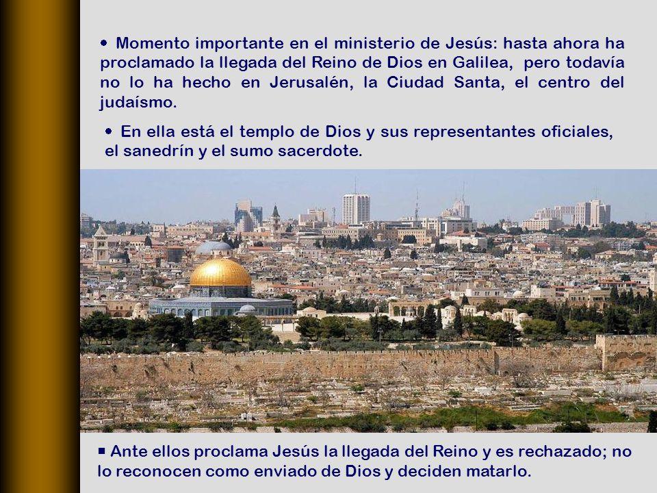 Momento importante en el ministerio de Jesús: hasta ahora ha proclamado la llegada del Reino de Dios en Galilea, pero todavía no lo ha hecho en Jerusalén, la Ciudad Santa, el centro del judaísmo.