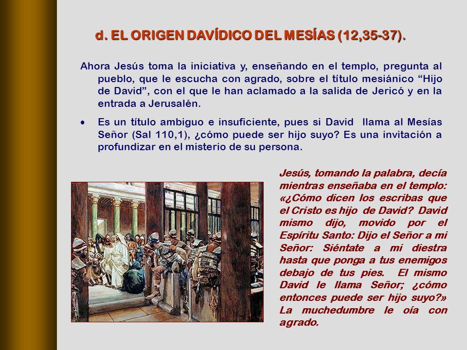 d. EL ORIGEN DAVÍDICO DEL MESÍAS (12,35‑37).