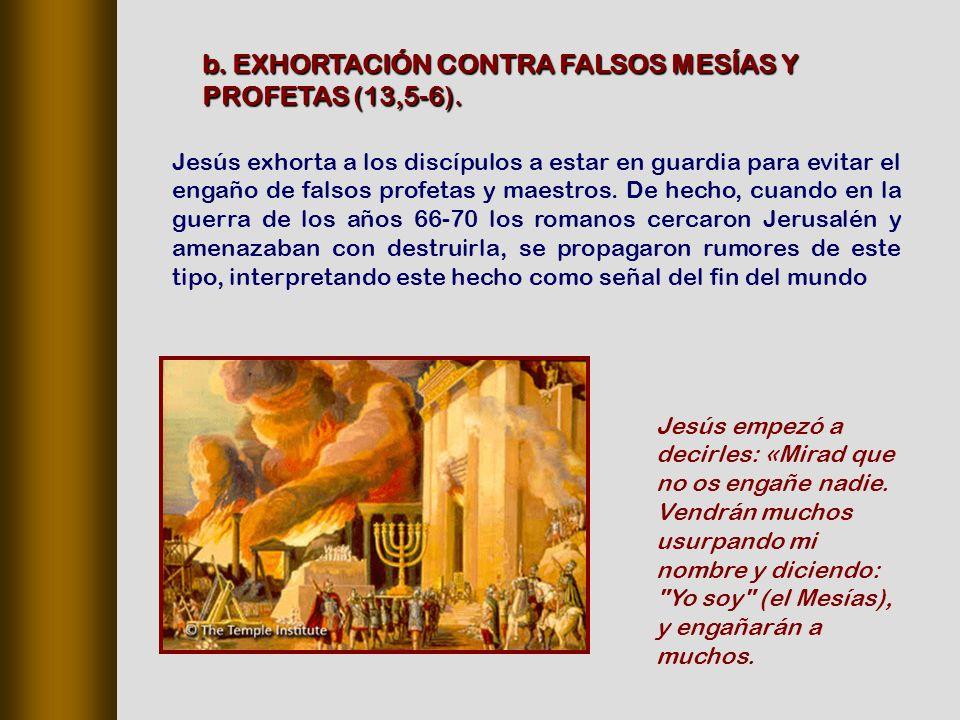 b. EXHORTACIÓN CONTRA FALSOS MESÍAS Y PROFETAS (13,5‑6).