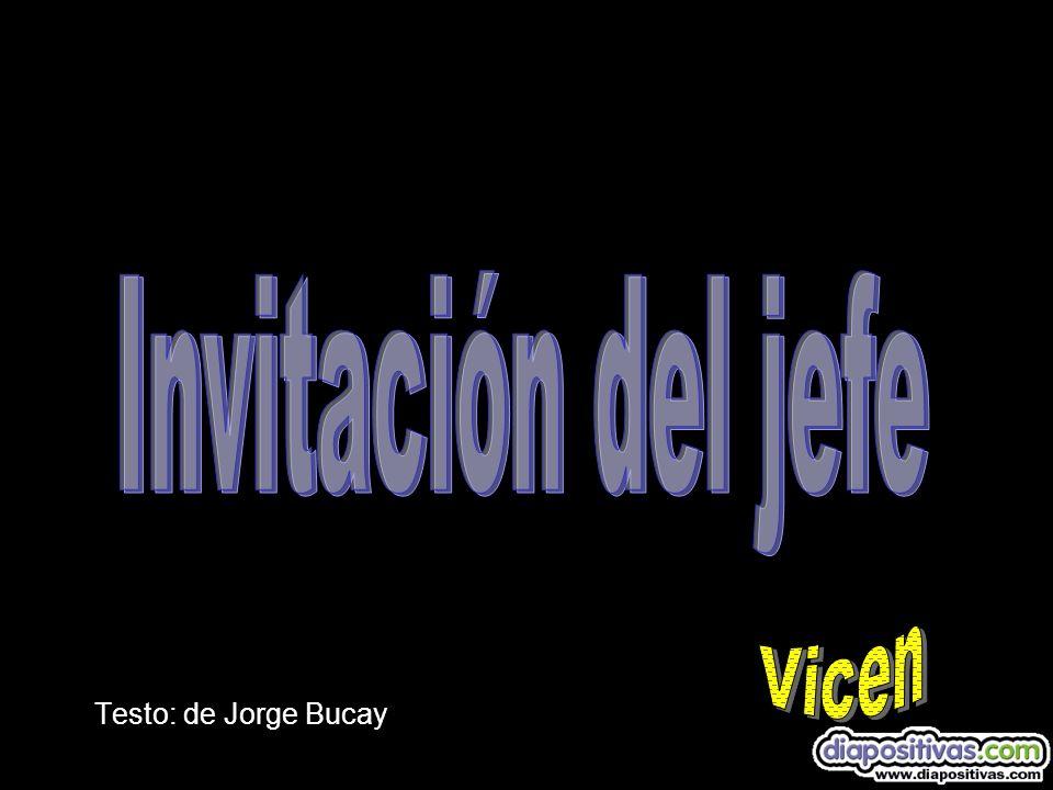 Invitación del jefe Vicen Testo: de Jorge Bucay