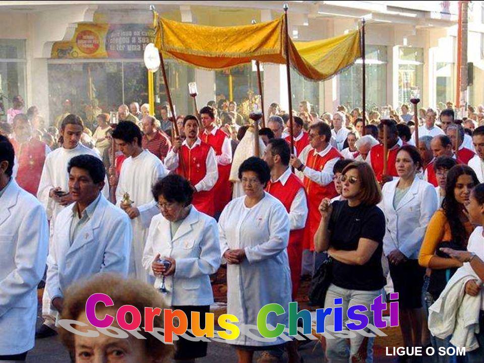 Corpus Christi LIGUE O SOM