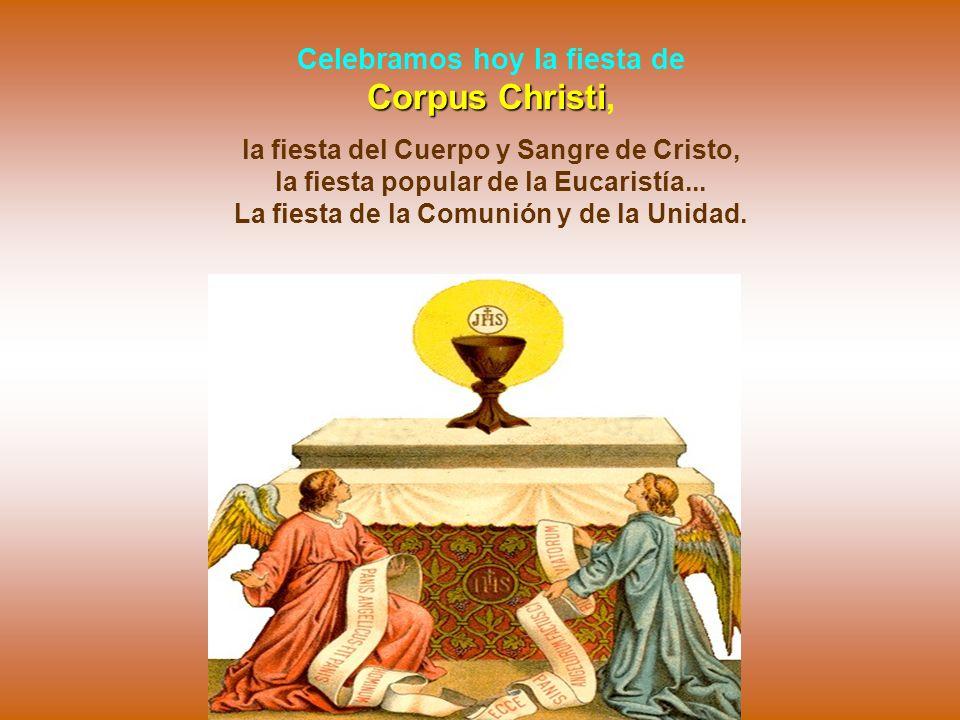 Celebramos hoy la fiesta de Corpus Christi,