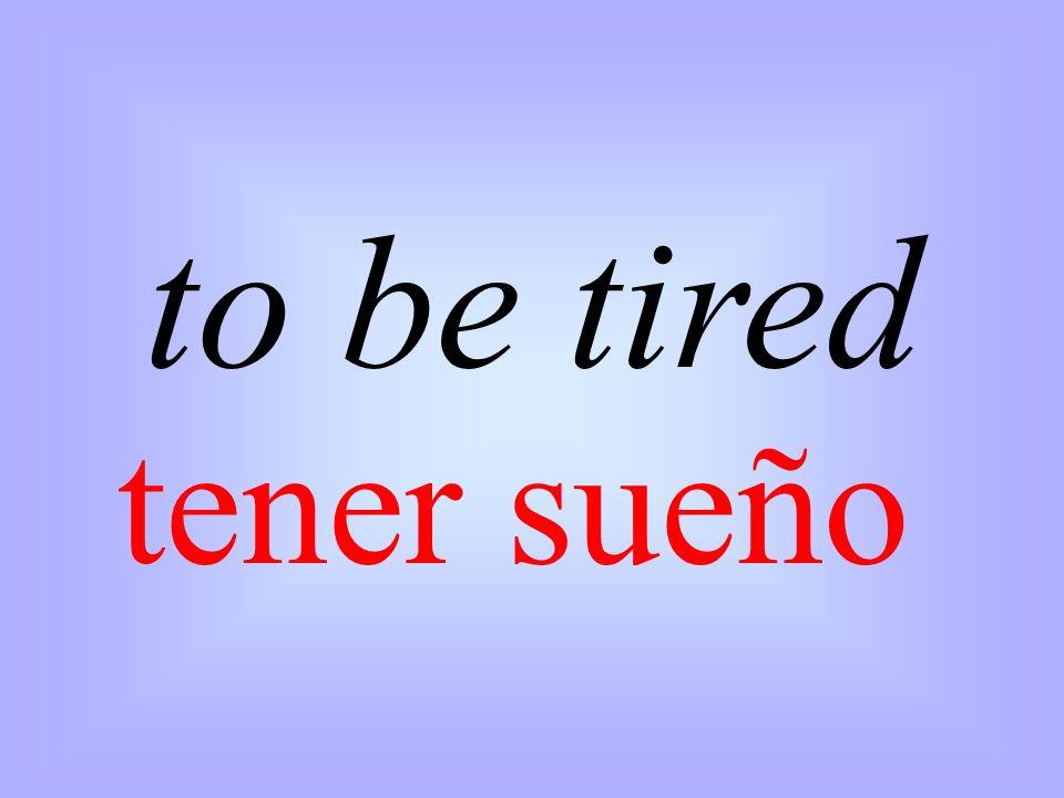 to be tired tener sueño