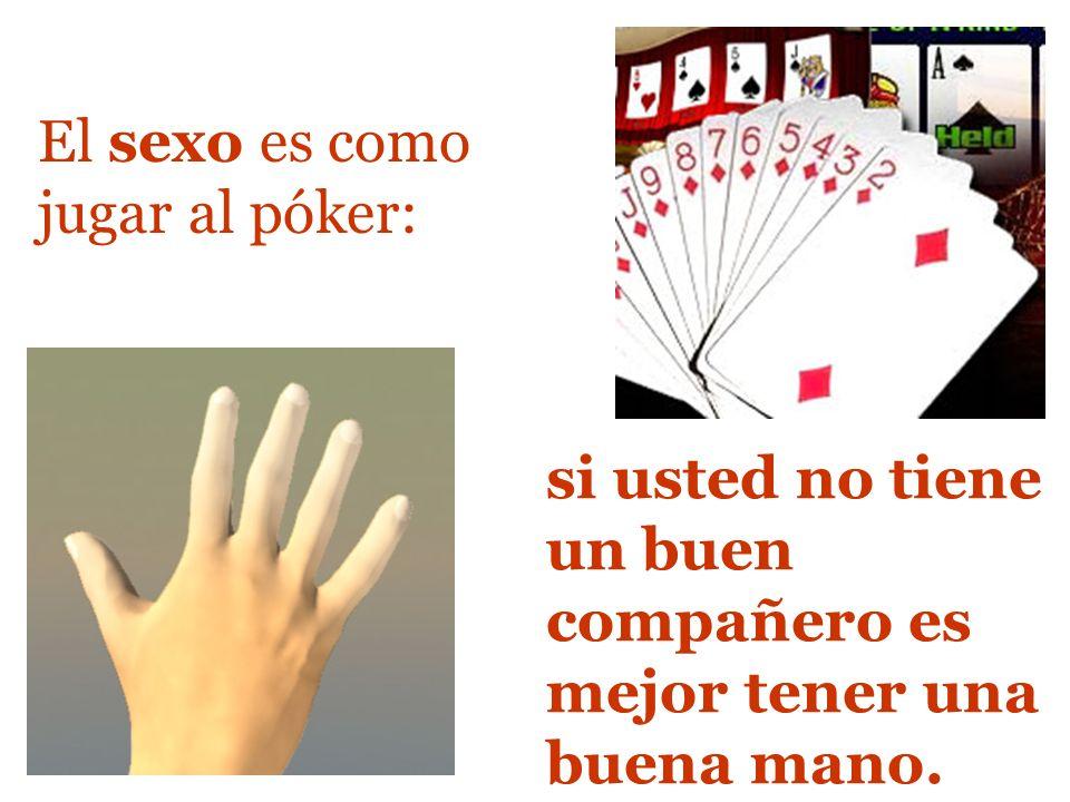 El sexo es como jugar al póker: