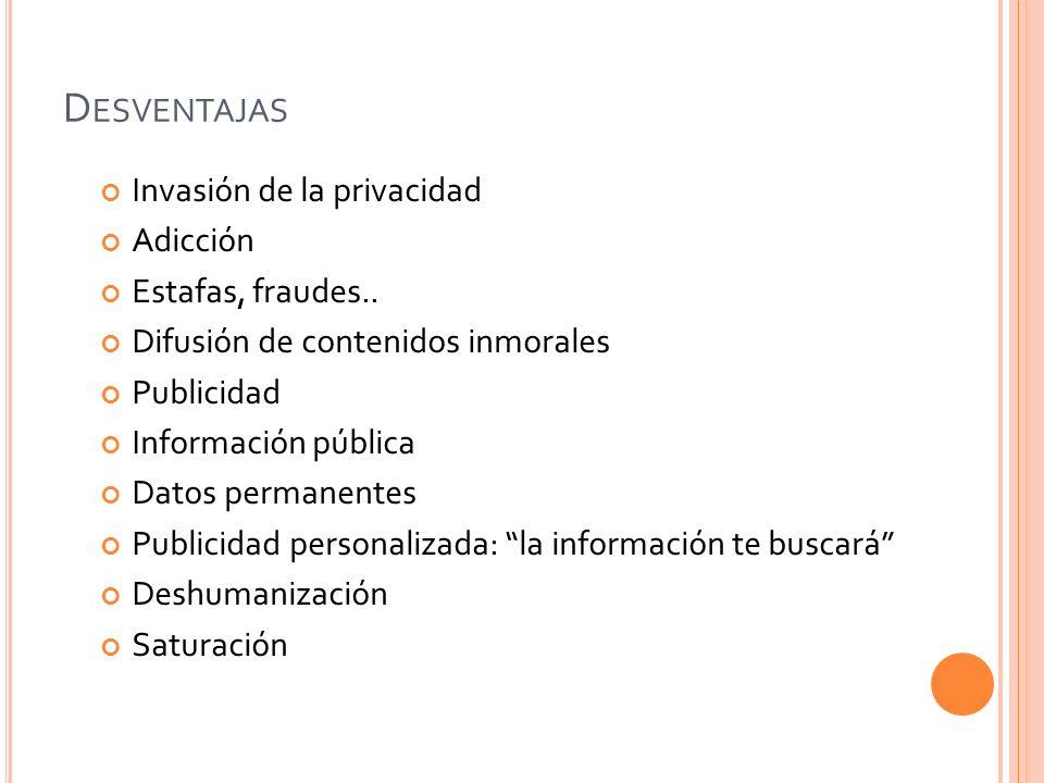 Desventajas Invasión de la privacidad Adicción Estafas, fraudes..
