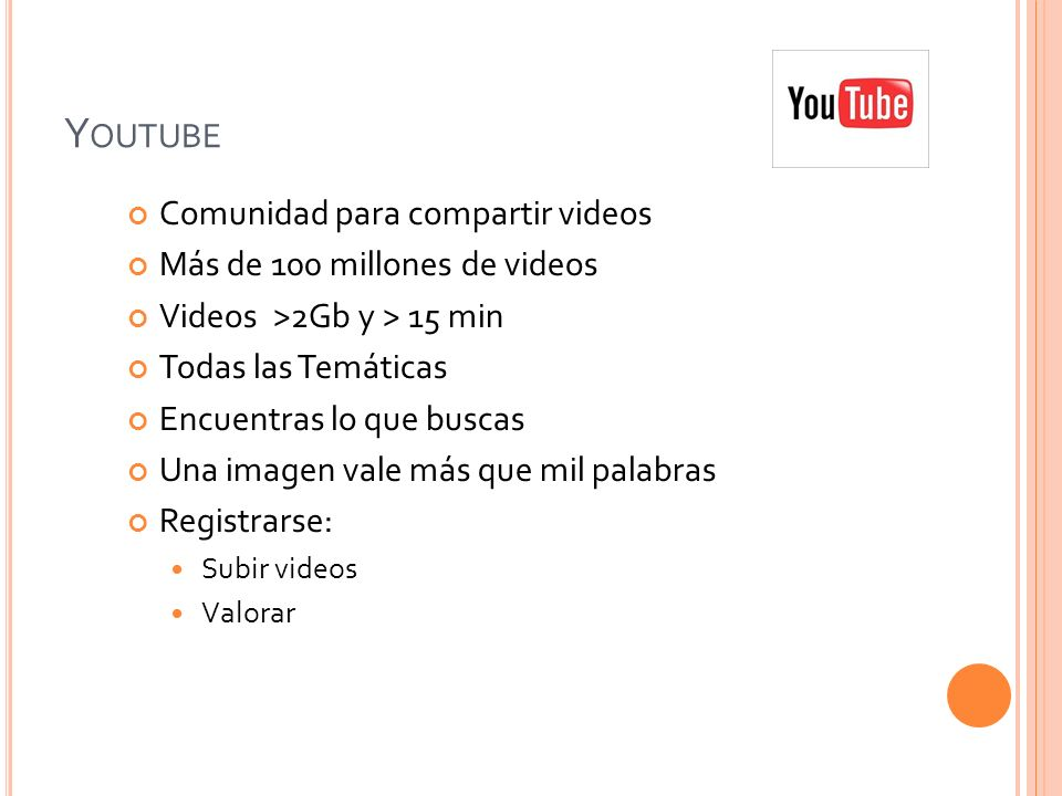 Youtube Comunidad para compartir videos Más de 100 millones de videos