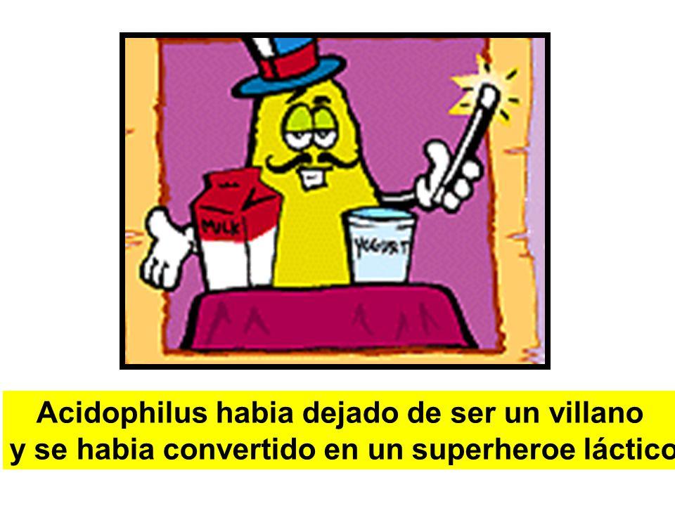 Acidophilus habia dejado de ser un villano