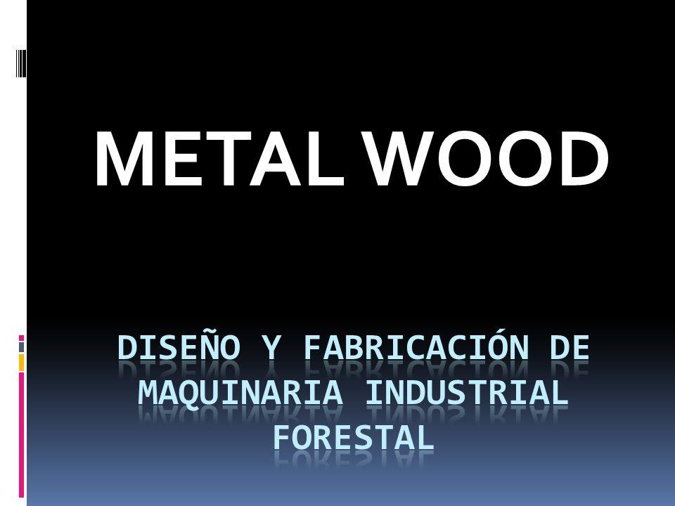 Diseño y fabricación de maquinaria industrial FORESTAL