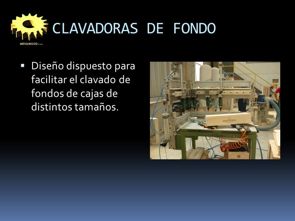 CLAVADORAS DE FONDO Diseño dispuesto para facilitar el clavado de fondos de cajas de distintos tamaños.