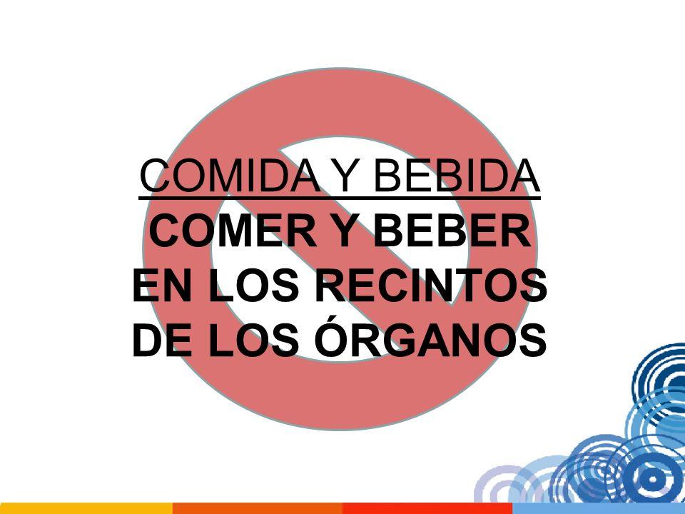 COMIDA Y BEBIDA COMER Y BEBER EN LOS RECINTOS DE LOS ÓRGANOS