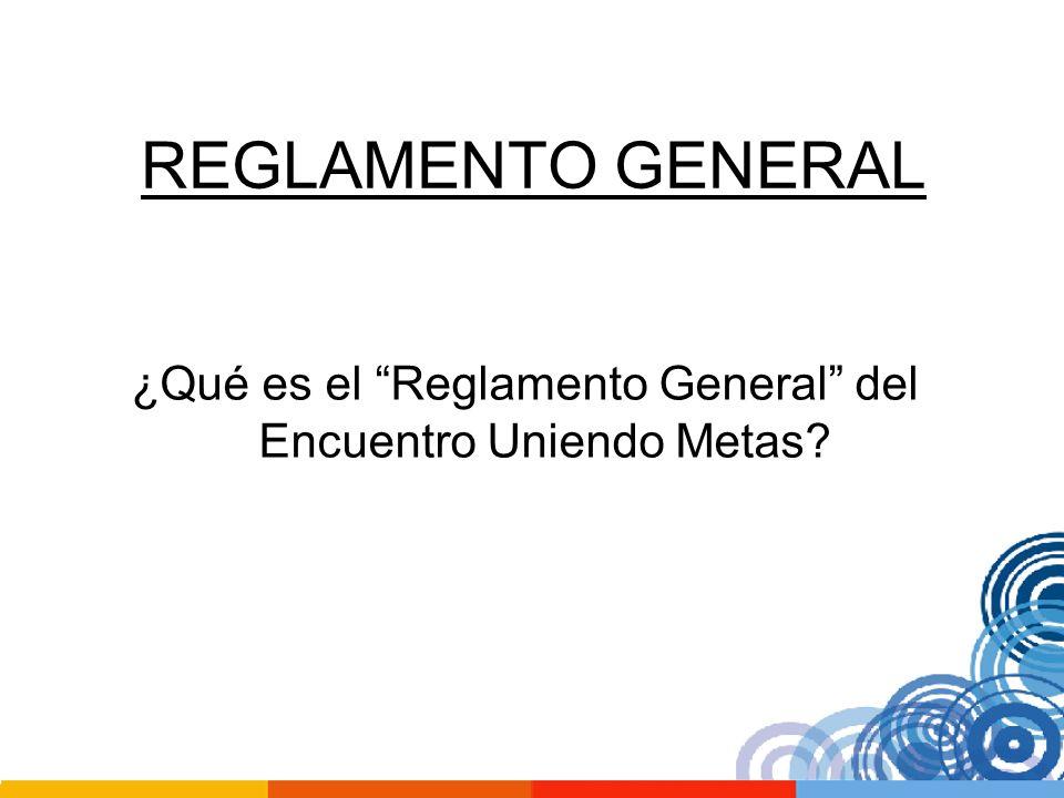 ¿Qué es el Reglamento General del Encuentro Uniendo Metas