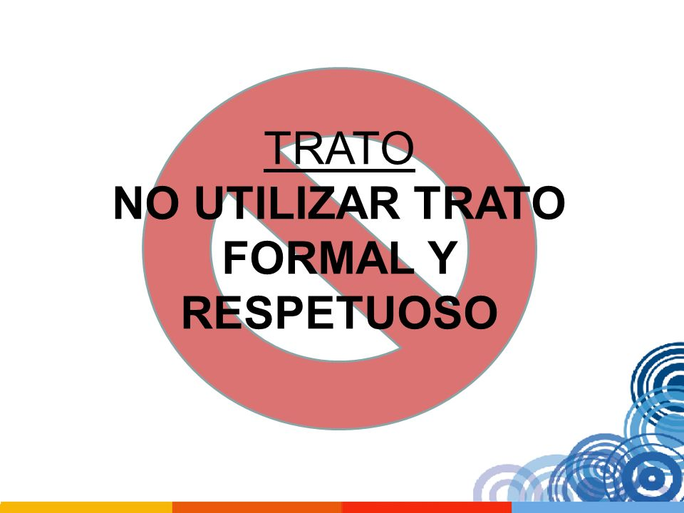 TRATO NO UTILIZAR TRATO FORMAL Y RESPETUOSO