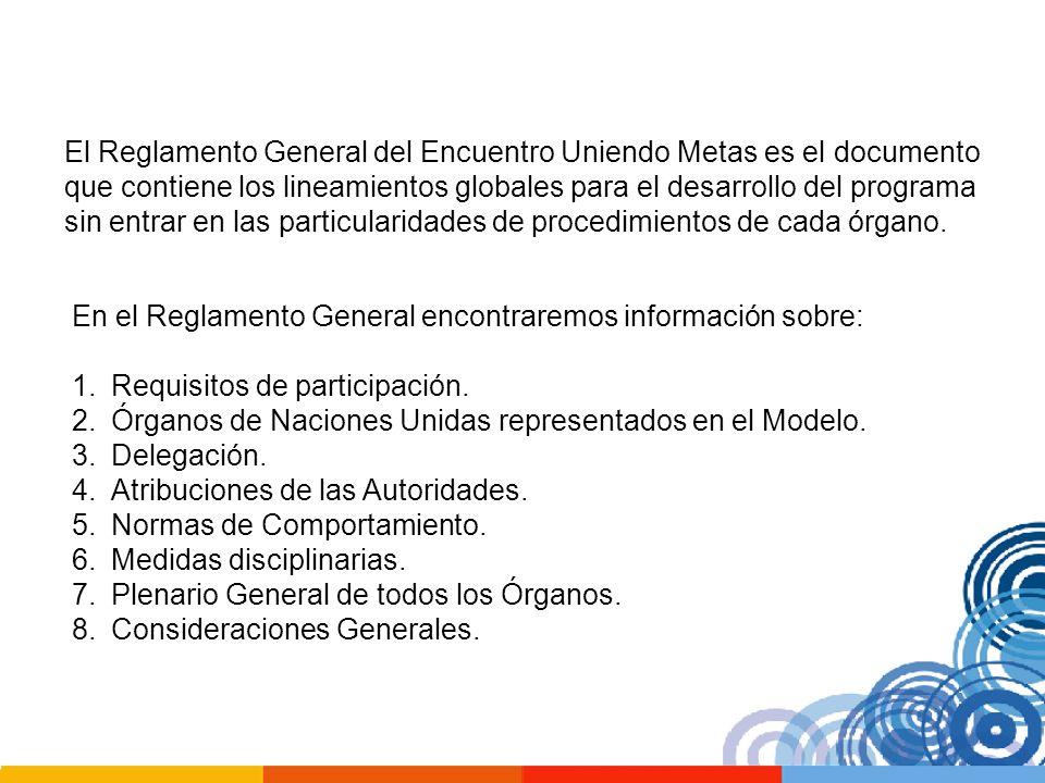 El Reglamento General del Encuentro Uniendo Metas es el documento que contiene los lineamientos globales para el desarrollo del programa sin entrar en las particularidades de procedimientos de cada órgano.