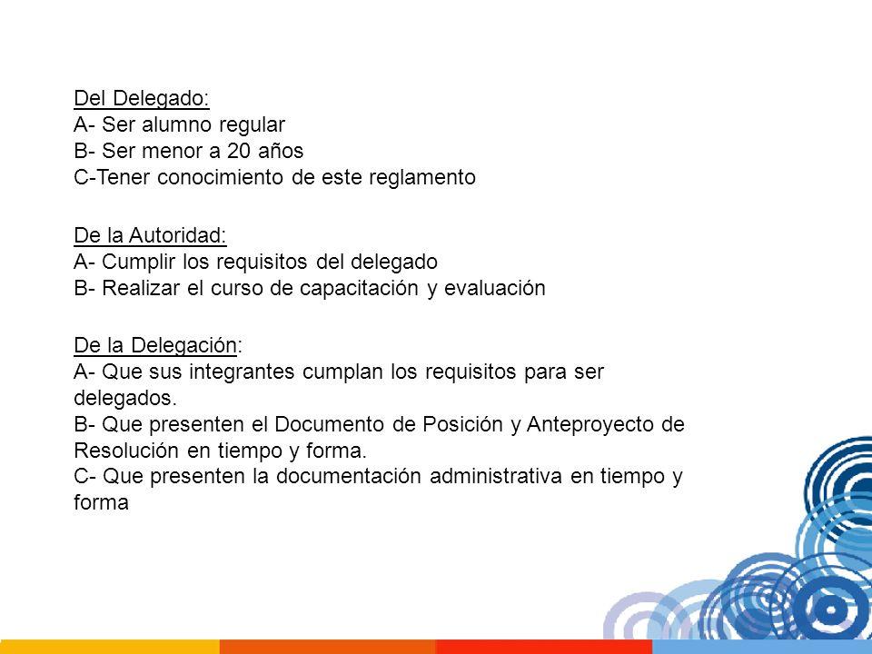 Del Delegado: A- Ser alumno regular. B- Ser menor a 20 años. C-Tener conocimiento de este reglamento.