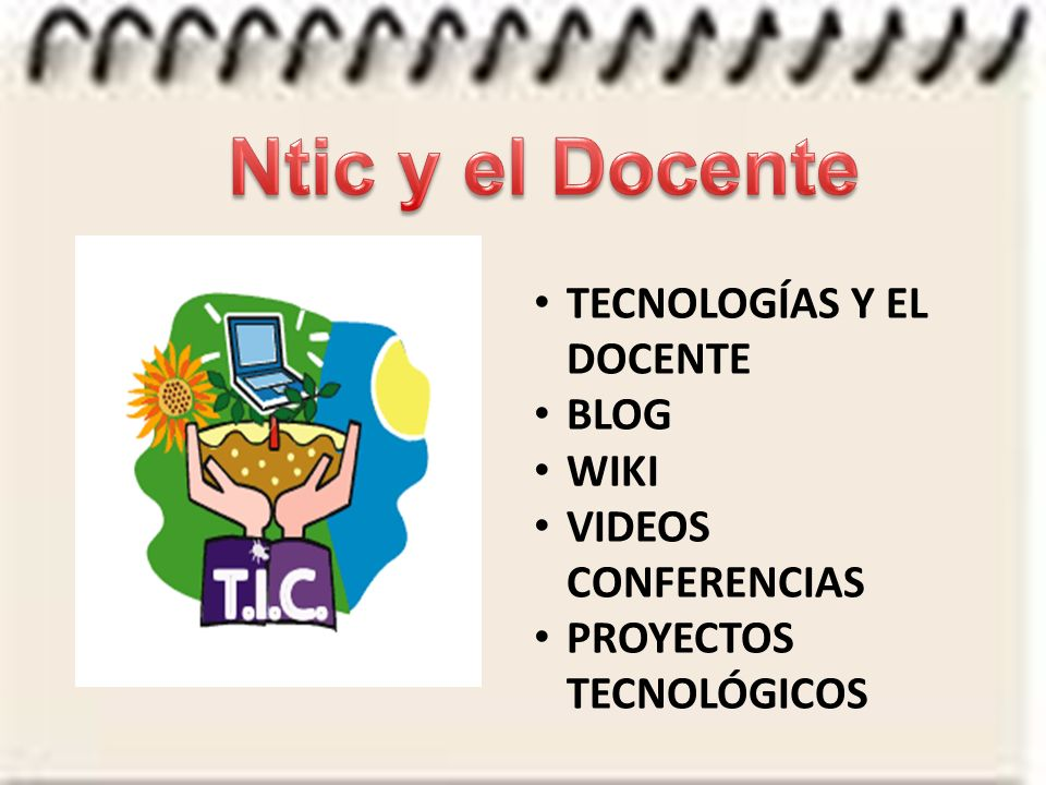 Ntic y el Docente TECNOLOGÍAS Y EL DOCENTE BLOG WIKI