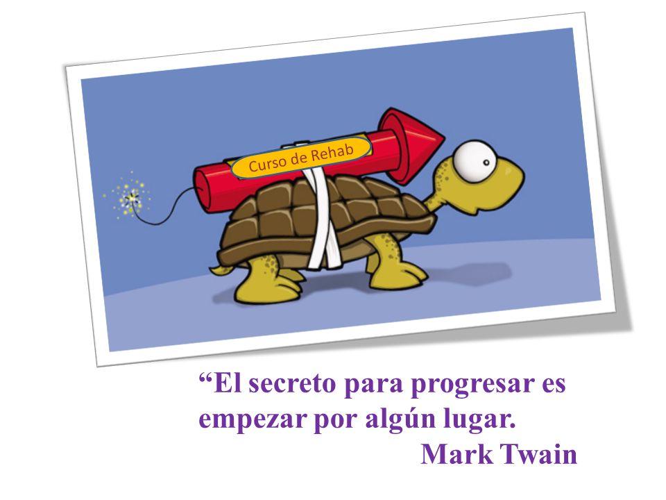 El secreto para progresar es empezar por algún lugar. Mark Twain