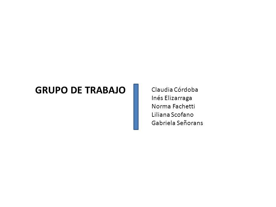 GRUPO DE TRABAJO Claudia Córdoba Inés Elizarraga Norma Fachetti