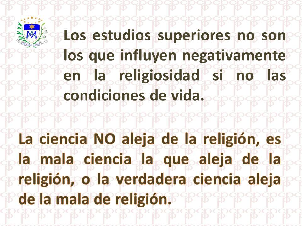 Los estudios superiores no son los que influyen negativamente en la religiosidad si no las condiciones de vida.