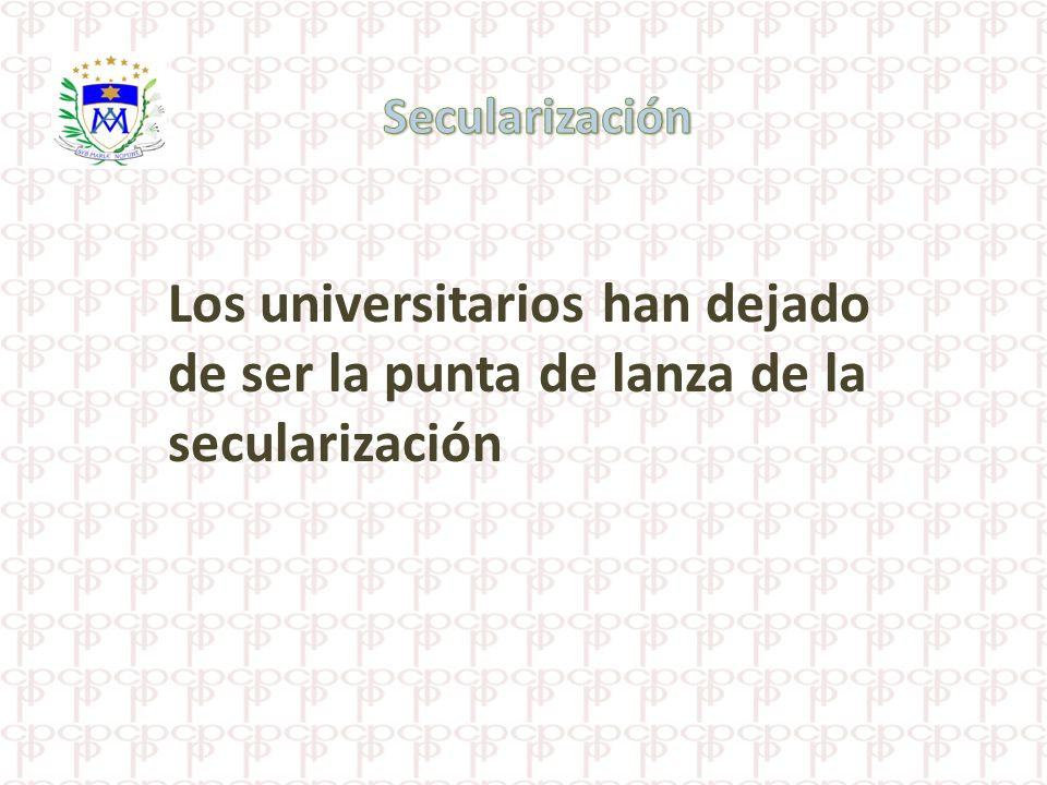 Secularización Los universitarios han dejado de ser la punta de lanza de la secularización