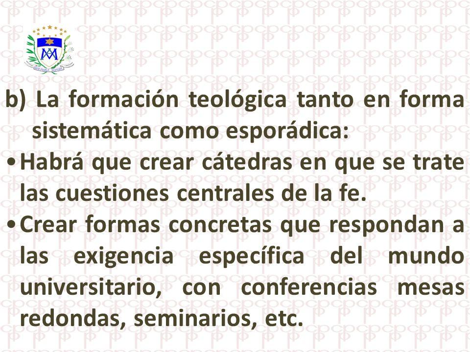 b) La formación teológica tanto en forma sistemática como esporádica: