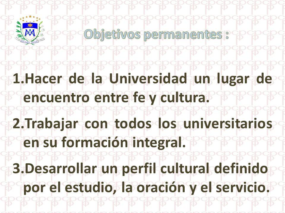 Hacer de la Universidad un lugar de encuentro entre fe y cultura.