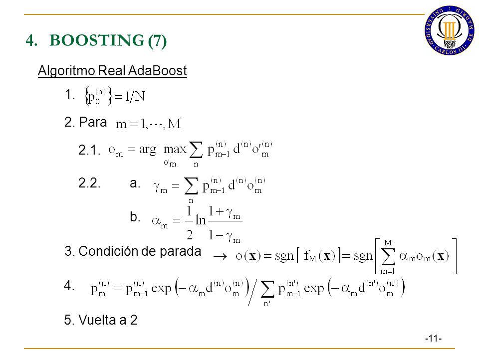 4. BOOSTING (7) Algoritmo Real AdaBoost 1. 2. Para 2.1. 2.2. a. b.