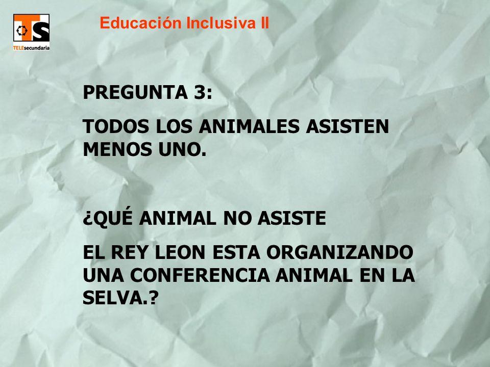 TODOS LOS ANIMALES ASISTEN MENOS UNO.
