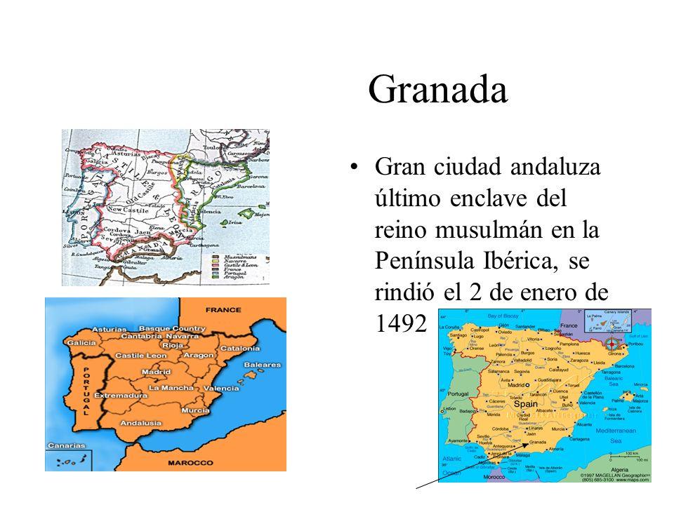 Granada Gran ciudad andaluza último enclave del reino musulmán en la Península Ibérica, se rindió el 2 de enero de 1492.