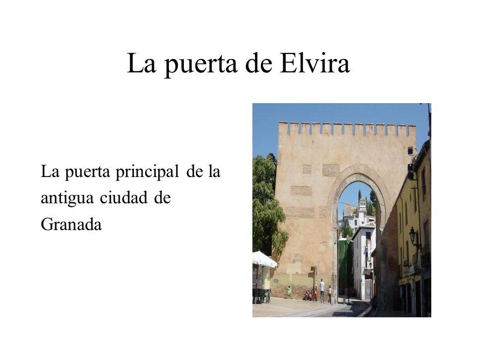 La puerta de Elvira La puerta principal de la antigua ciudad de