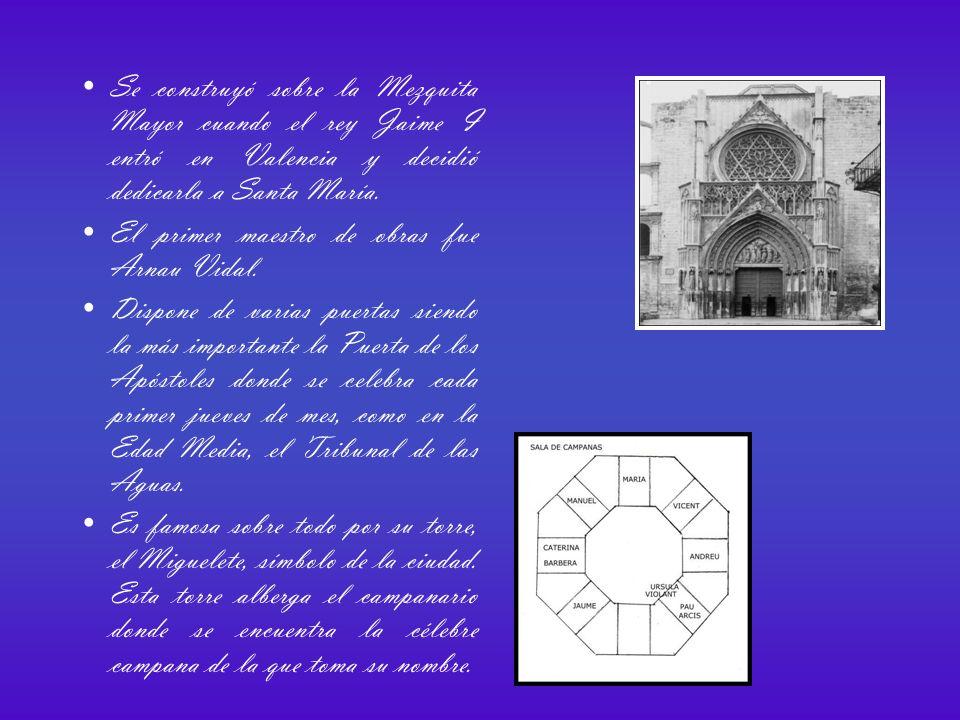 Se construyó sobre la Mezquita Mayor cuando el rey Jaime I entró en Valencia y decidió dedicarla a Santa María.