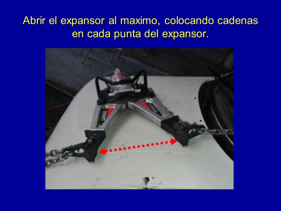 Abrir el expansor al maximo, colocando cadenas en cada punta del expansor.